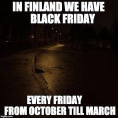In Finland we have black Friday. but we also have black Monday, Tuesday, Wednesday, Thursday, Saturday AND black Sunday. Now YOU can turn green out of envy! Funny Facts, Funny Memes, Hilarious, Jokes, Finnish Memes, Meanwhile In Finland, Finnish Language, Funny Photos, Live Life
