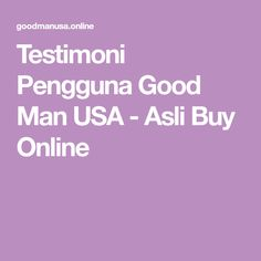 Testimoni Pengguna Good Man USA - Asli Buy Online