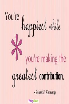 Contribute to happiness! http://www.beliefnet.com/Prayables/Motivation/Live-a-Happy-Life.aspx #HappyQuotes #LifeQuotes #FriendshipQuotes