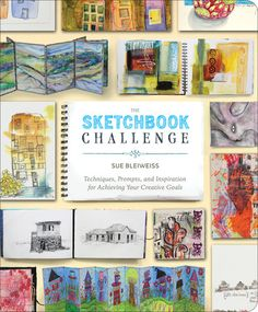 Book: The Sketchbook Challenge by  Sue Bleiweiss (EVPL)  Excellent resource - supplies & techniques for Art Journals, Colorants, Mixed-Media