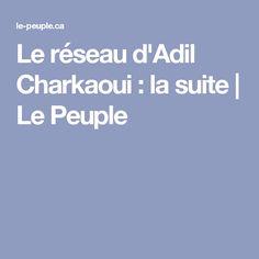 Le réseau d'Adil Charkaoui : la suite | Le Peuple