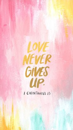 ❝Love never gives up.❞ // 1 Corinthians 13