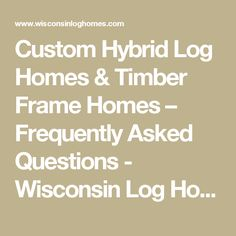 Custom Hybrid Log Homes & Timber Frame Homes – Frequently Asked Questions - Wisconsin Log Homes