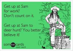 Anyone who knows me knows I am NOT a morning person..come hunting season?? It all changes!! Hahah