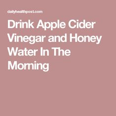 Drink Apple Cider Vinegar and Honey Water In The Morning