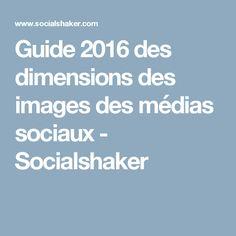 Guide 2016 des dimensions des images des médias sociaux - Socialshaker