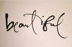 To me, this has a lot of interpretations. But how beautiful is it to show that there are many ways to be beautiful (hence the different fonts in the spelling of this word in the photo). I want this as a side hip tattoo, maybe someday...