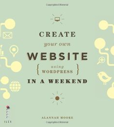 Create Your Own Website Using Wordpress in a Weekend von Alannah Moore http://www.amazon.de/dp/1781570310/ref=cm_sw_r_pi_dp_sVCVvb1PPBFGM