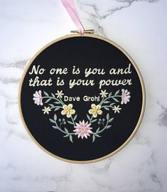 No one is you and that is your power embroidery hoop art