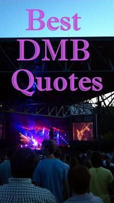 I have a Dave Matthews Band obsession. The music, the lyrics, the concerts, Dave's sense of humor, everything! One of the few bands that I can put on repeat and listen to over and over and over. I always find myself quoting them… so I thought I would compile some of the best (in my…