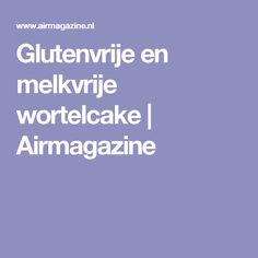 Glutenvrije en melkvrije wortelcake | Airmagazine