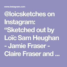 """@loicsketches on Instagram: """"Sketched out by Loïc Sam Heughan - Jamie Fraser - Claire Fraser and all I can make from this great serie called Outlander. Last one...…"""""""