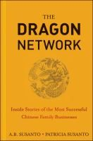 The Dragon Network: Inside Stories of the Most Successful Chinese Family Businesses by A.B. Susanto & Patricia Susanto. Fascinating stories about the business families behind the prosperous Asian economies…