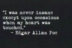 love quote Black and White life text depressed sad quotes words writing thoughts teenager edgar allen poe sayings saying feeling quothes Poem Quotes, Great Quotes, Quotes To Live By, Life Quotes, Inspirational Quotes, Tattoo Quotes, Being Crazy Quotes, Motivational Quotes, Quotes Quotes