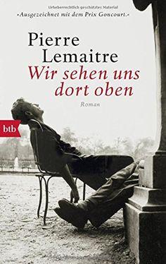 Wir sehen uns dort oben: Roman von Pierre Lemaitre https://www.amazon.de/dp/3442748828/ref=cm_sw_r_pi_dp_x_2L2izbDNH0YRT