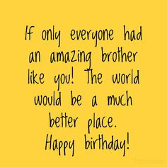 Happy Birthday Wishes for Brother – Best, Funny, Heart-touching, & More Birthday Brother Quotes Happy Birthday Brother Wishes, Birthday Message For Brother, Birthday Wishes For Brother, Happy Birthday Wishes Quotes, Birthday Quotes For Him, Best Birthday Wishes, Birthday Caption For Brother, Happy Birthday Brother Messages, Funny Birthday