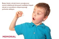İlaçları,çocuklarınızın ulaşamayacağı şekilde saklayın.