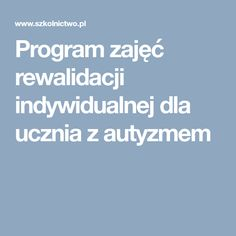 Program zajęć rewalidacji indywidualnej dla ucznia z autyzmem