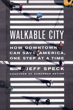 Walkable City: How Downtown Can Save America, One Step at a Time by Jeff Speck (walkability, neighborhood) Web Design, Website Design, Layout Design, Good Design, Design Art, Art Designs, Design Poster, Print Design, Poster Designs