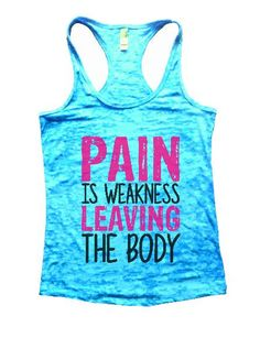 """Pain Is Weakness Leaving The Body""í«ÌÎ_Great quality burnout tank top, our burnouts are the HIGHEST quality workout tanks on the market.í«ÌÎ_ Super lightweight around 3.3 ounces and very soft. They a"