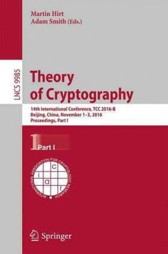 Theory of Cryptography: 14th International Conference, Tcc 2016-b, Beijing, China, October 31-november 3, 2016, P...