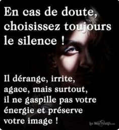 Quotes and inspiration QUOTATION - Image : As the quote says - Description Citation Choisissez toujours le silence Sharing is love, sharing is everything Citation Silence, Silence Quotes, Quote Citation, Image Citation, Life Quotes Love, Change Quotes, Best Quotes, Quotes Quotes, Positive Attitude