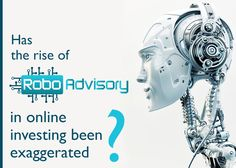 Has the Rise of the Robo-Advisors in Online Investing Been Exaggerated? Financial Markets, Investing