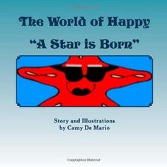 """The World of Happy """"A Star is Born"""" ~Written and Illustrated by Camy De Mario"""