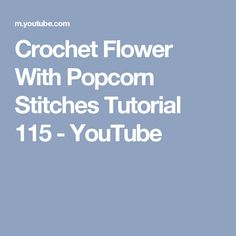 Crochet Flower With Popcorn Stitches Tutorial 115 - YouTube