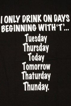 Details about I Only Drink On Days Beginning with T Black Cotton T-Shirt Tee Mens Funny Beer - Funny Beer Shirts - Ideas of Funny Beer Shirts - I Only Drink On Days Beginning With T Black Cotton T-Shirt Tee Mens Funny Beer Funny Texts, Funny Jokes, Hilarious, Beer Funny, Funny Beer Quotes, Funniest Quotes, Funny Golf, Epic Texts, Funny Sports
