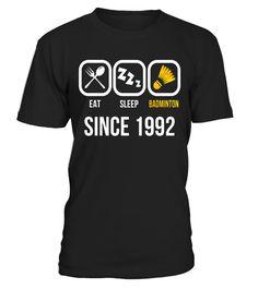 Eat Sleep Badminton Since 1992 T-Shirt 25th Birthday Gift badminton shirt women,badminton shirt,yonex badminton shirt,badminton t shirt,lining badminton shirt,funny badminton shirt,victor badminton t-shirt,