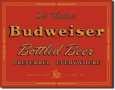 Vintage Budweiser Preferred tin Sign We feature Budweiser bottled beer preffered everywhere, tin sign has a vintage weathered look. This Budweiser Preferred Tin Sign provides just the right accent for