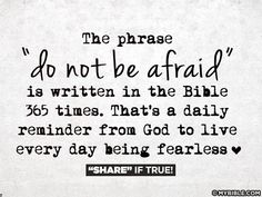 Do Not Be Afraid....  Having anxiety/panic disorder... this is something good to keep on my mind....
