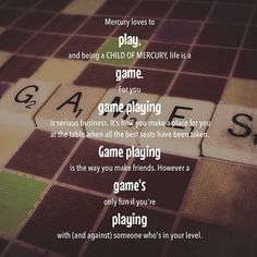 #Mercury loves to #play, and being a #CHILD OF MERCURY, #life is a #game. For you #gameplaying is #seriousbusiness. It's how you make a #place for you at the table when all the best seats have been #taken. Game playing is the way you make #friends. However a game's only fun if you're playing with (and against) #someone who's in your #level. #Padgram