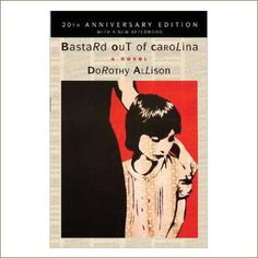 "Bastard Out of Carolina, by Dorothy Allison    A little girl named Bone struggles against her ""white trash"" label and abusive stepfather."