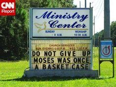 do not give up... Moses was once a basket case