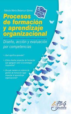 'Procesos de formación y aprendizaje organizacional', por Fabiola Betancur  Este libro es una contribución a las empresas para pasar al siguiente nivel de desarrollo en materia de formación, donde gestión humana ocupa un rol estratégico para que los aprendizajes sean efectivos, pero también sostenibles y generadores de bienestar.   Consíguelo en Amazon:  http://amzn.to/1QnnTOp