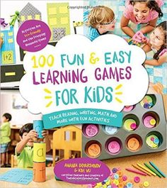 100 Fun & Easy Learning Games for Kids: Teach Reading, Writing, Math and More With Fun Activities by authors : Amanda Boyarshinov, Kim Vij