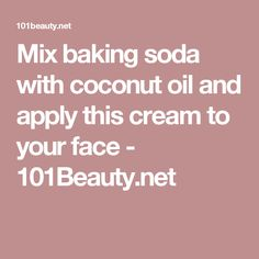 Mix baking soda with coconut oil and apply this cream to your face - 101Beauty.net