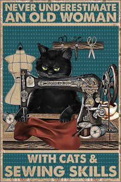 Never underestimate an old woman with cats and sewing skills poster Crazy Cat Lady, Crazy Cats, I Love Cats, Cool Cats, Black Cat Art, Cat Signs, Cat Posters, Sewing Art, Here Kitty Kitty