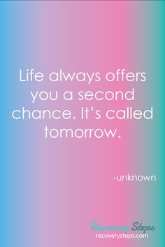 Inspirational Quotes:Life always offers you a second chance. It's called tomorrow.    Follow: https://www.pinterest.com/RecoverySteps/
