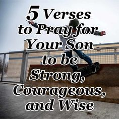 Verses and prayers for your son to seek God first and to be strong, courageous, and wise as he lives in a society that tells him the opposite. Prayer For Your Son, Prayer For My Children, Uplifting Messages, Be Strong And Courageous, Seeking God, God First, Knowing God, Names Of Jesus, Say Hi