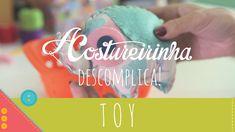 Descomplica! Aprenda a costurar um toy de tecido e feltro passo a passo