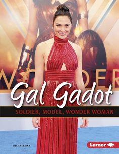 #kidlit Book of the Day: Gal Gadot: Soldier, Model, Wonder Woman @LernerBooks @Jillshermanful