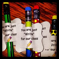 "Fun pencils with tag: ""You are just ""write"" for our class! First day of school idea"