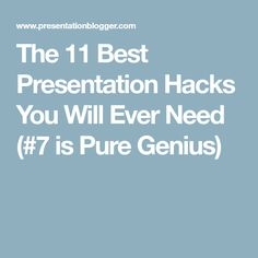 The 11 Best Presentation Hacks You Will Ever Need (#7 is Pure Genius)
