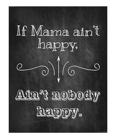 'If Mama Ain't Happy' Right on lol Great Quotes, Quotes To Live By, Me Quotes, Funny Quotes, Mommy Quotes, Baby Quotes, Quotable Quotes, No Time For Me, Just For You