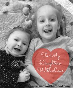 """""""To My Daughters, With Love"""" (missionalmotherhood.com)   Three realities of love you can count on in the midst of a culture that lies about what true love is."""