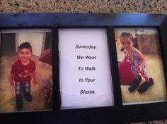 """Cute Father's Day gift from kids  Someday we want to walk in your shoes... (I have 2 daughters so I'd love to do this for my mom, with her shoes and maybe one of her big necklaces and say something like, """"when I grow up, I want to be just like you""""!"""