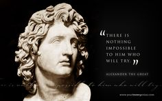 Alexander the Great on what is and isn't possible. Do you believe?